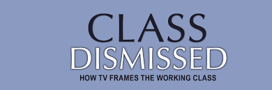 Class Dismissed How TV Frames the Working Class (2005)