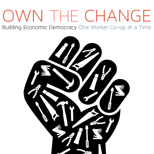 Own The Change Building Economic Democracy One Worker Co-op at a Time (2015)