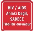 hiv ahlaki degil tibbi bir durumdur  HIV / AIDS hakkında bilgi sahibi ol ve ayrımcılığa ses çıkar hiv ahlaki degil tibbi bir durumdur